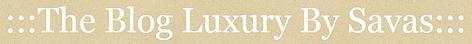 The Blog Luxury by Savas